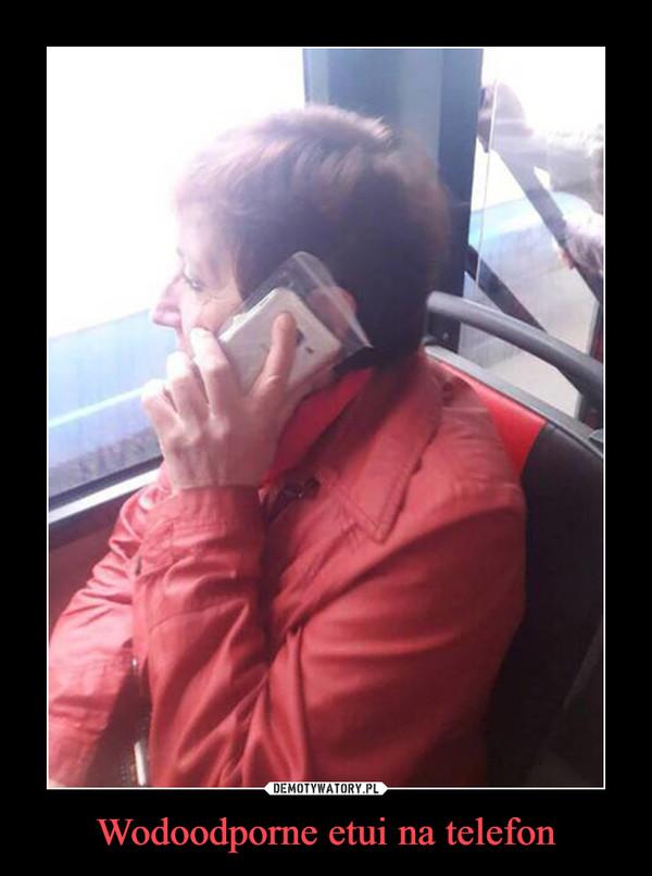 Wodoodporne etui na telefon –