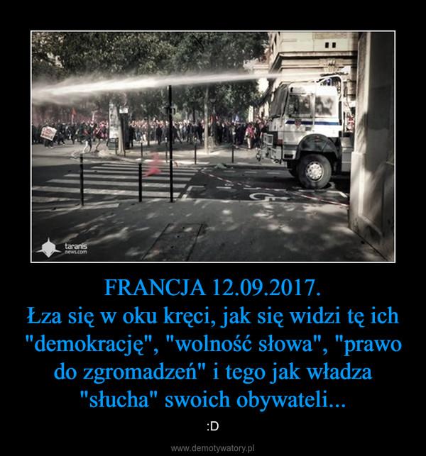 """FRANCJA 12.09.2017.Łza się w oku kręci, jak się widzi tę ich """"demokrację"""", """"wolność słowa"""", """"prawo do zgromadzeń"""" i tego jak władza """"słucha"""" swoich obywateli... – :D"""