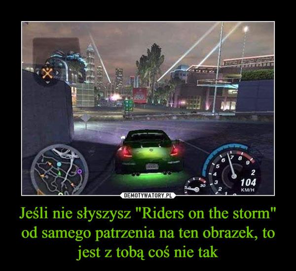 """Jeśli nie słyszysz """"Riders on the storm"""" od samego patrzenia na ten obrazek, to jest z tobą coś nie tak –"""