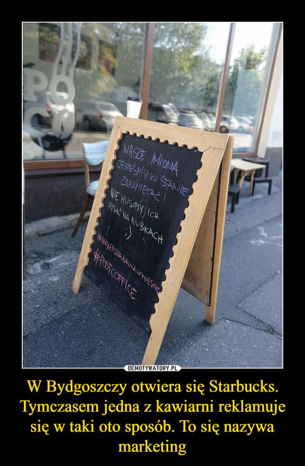 W Bydgoszczy otwiera się Starbucks. Tymczasem jedna z kawiarni reklamuje się w taki oto sposób. To się nazywa marketing –