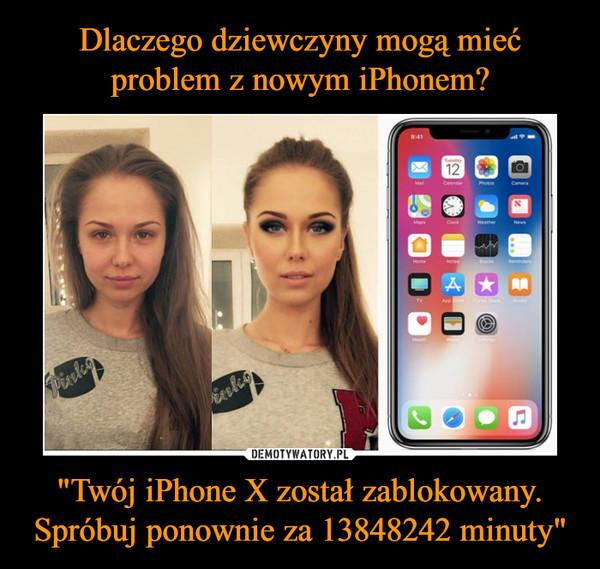 """""""Twój iPhone X został zablokowany. Spróbuj ponownie za 13848242 minuty"""" –"""