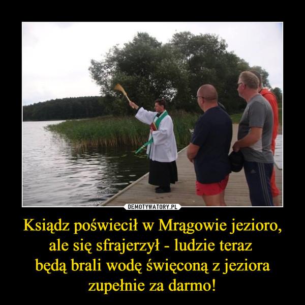 Ksiądz poświecił w Mrągowie jezioro, ale się sfrajerzył - ludzie teraz będą brali wodę święconą z jeziora zupełnie za darmo! –