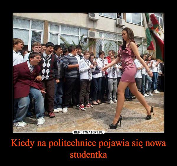 Kiedy na politechnice pojawia się nowa studentka –
