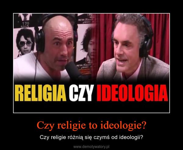 Czy religie to ideologie? – Czy religie różnią się czymś od ideologii?