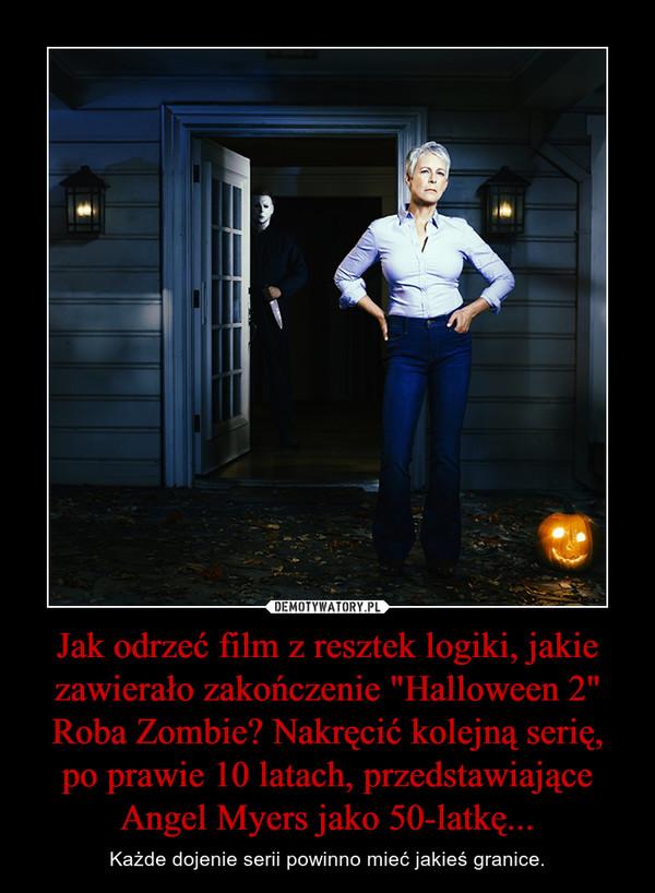 """Jak odrzeć film z resztek logiki, jakie zawierało zakończenie """"Halloween 2"""" Roba Zombie? Nakręcić kolejną serię, po prawie 10 latach, przedstawiające Angel Myers jako 50-latkę... – Każde dojenie serii powinno mieć jakieś granice."""