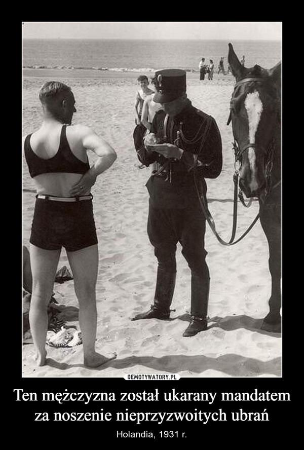 Ten mężczyzna został ukarany mandatem za noszenie nieprzyzwoitych ubrań – Holandia, 1931 r.