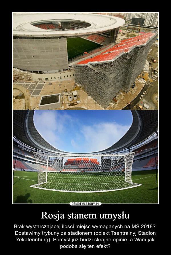 Rosja stanem umysłu – Brak wystarczającej ilości miejsc wymaganych na MŚ 2018?  Dostawimy trybuny za stadionem (obiekt Tsentralnyj Stadion Yekaterinburg). Pomysł już budzi skrajne opinie, a Wam jak podoba się ten efekt?