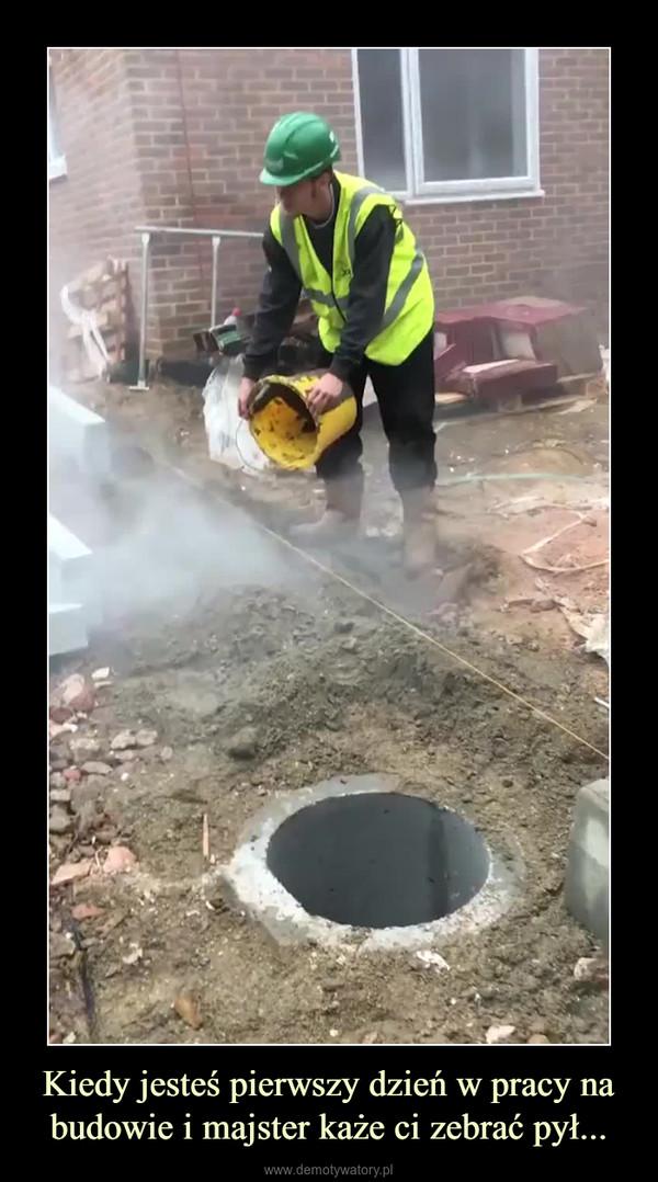 Kiedy jesteś pierwszy dzień w pracy na budowie i majster każe ci zebrać pył... –
