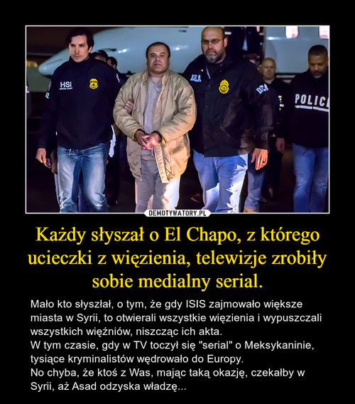 Każdy słyszał o El Chapo, z którego ucieczki z więzienia, telewizje zrobiły sobie medialny serial.