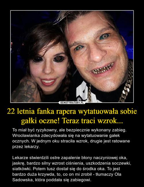 22 letnia fanka rapera wytatuowała sobie gałki oczne! Teraz traci wzrok...