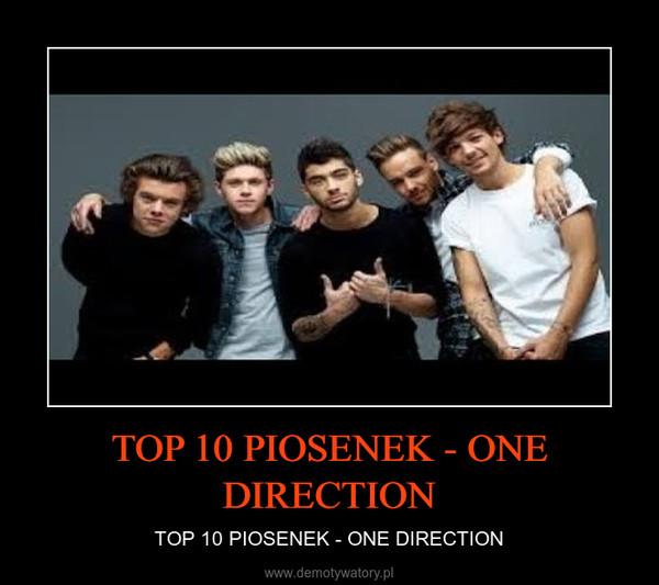 TOP 10 PIOSENEK - ONE DIRECTION – TOP 10 PIOSENEK - ONE DIRECTION
