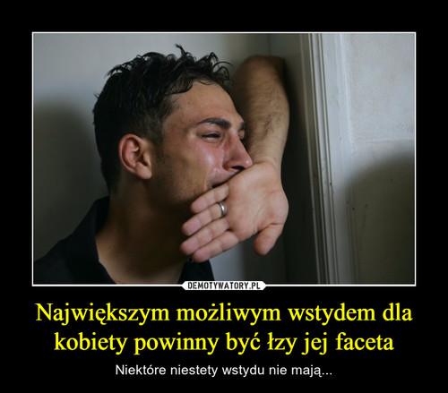 Największym możliwym wstydem dla kobiety powinny być łzy jej faceta