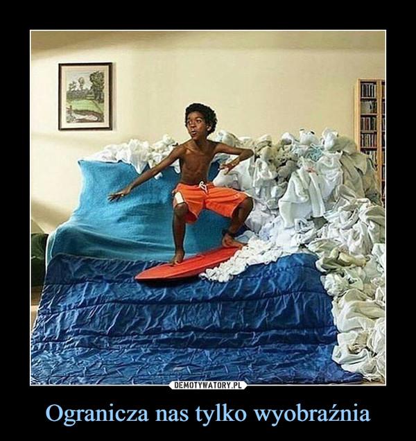 Ogranicza nas tylko wyobraźnia –