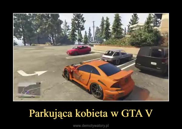 Parkująca kobieta w GTA V –