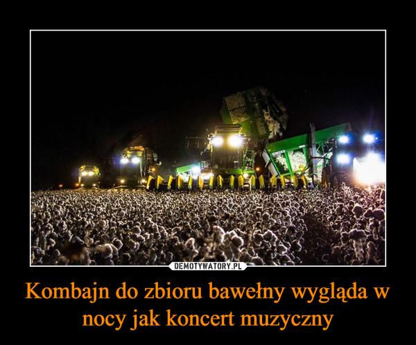 Kombajn do zbioru bawełny wygląda w nocy jak koncert muzyczny –