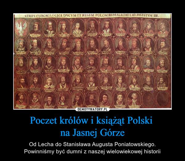 Poczet królów i książąt Polski na Jasnej Górze – Od Lecha do Stanisława Augusta Poniatowskiego.Powinniśmy być dumni z naszej wielowiekowej historii