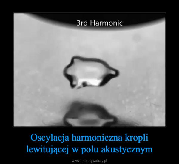 Oscylacja harmoniczna kropli lewitującej w polu akustycznym –