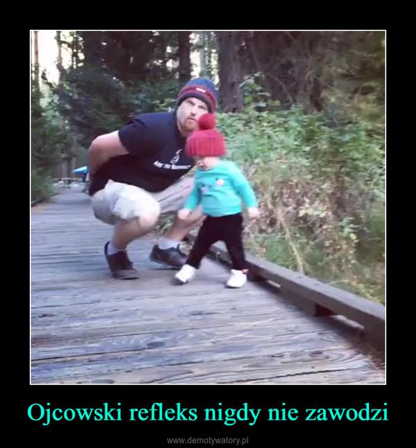 Ojcowski refleks nigdy nie zawodzi –