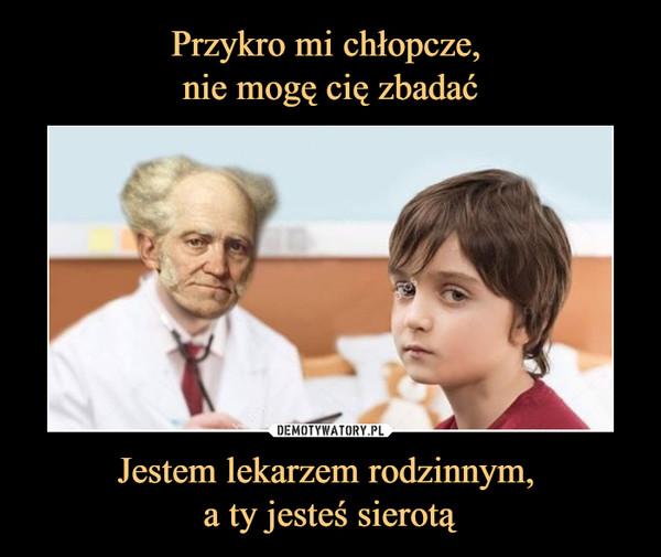 Jestem lekarzem rodzinnym, a ty jesteś sierotą –