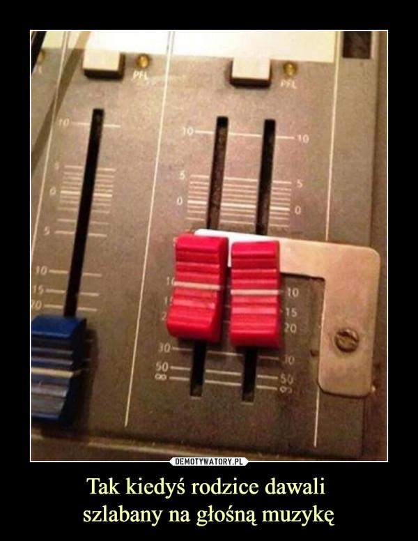 Tak kiedyś rodzice dawali szlabany na głośną muzykę –