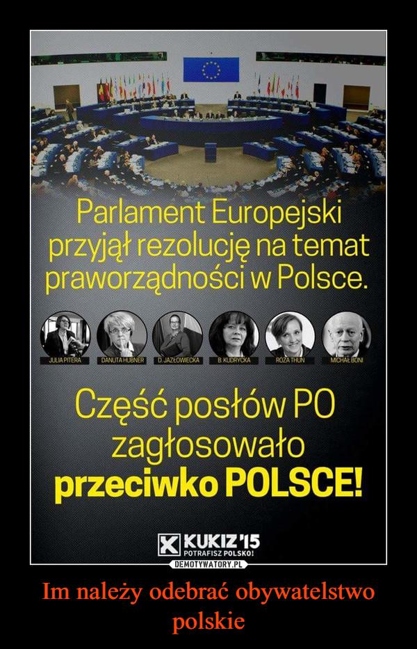 Im należy odebrać obywatelstwo polskie –