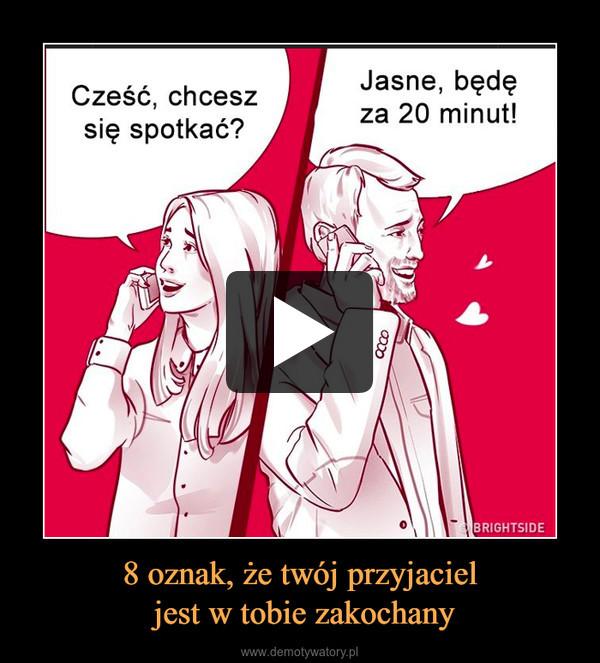 8 oznak, że twój przyjaciel jest w tobie zakochany –