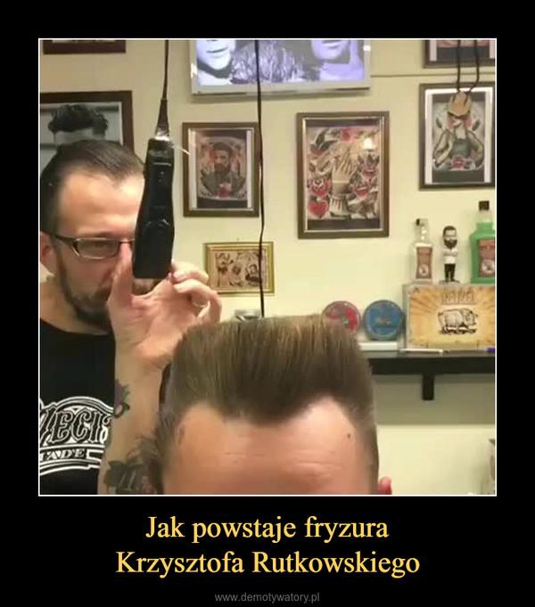 Jak Powstaje Fryzura Krzysztofa Rutkowskiego Demotywatorypl