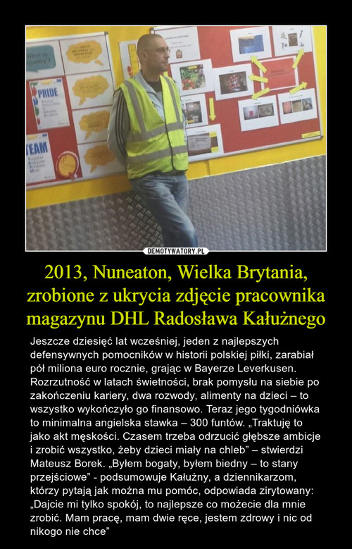 2013, Nuneaton, Wielka Brytania, zrobione z ukrycia zdjęcie pracownika magazynu DHL Radosława Kałużnego