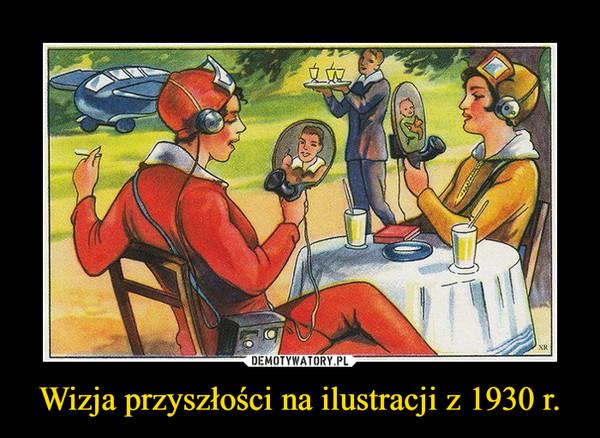 Wizja przyszłości na ilustracji z 1930 r. –
