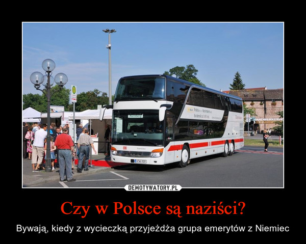 Czy w Polsce są naziści? – Bywają, kiedy z wycieczką przyjeżdża grupa emerytów z Niemiec