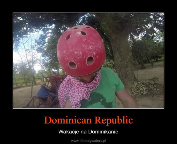 Dominican Republic – Wakacje na Dominikanie