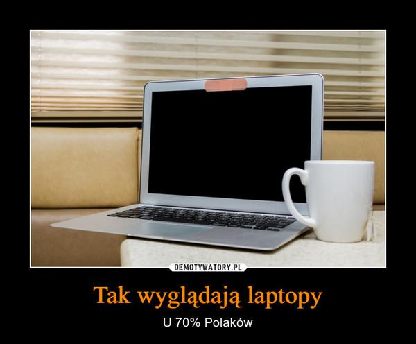 Tak wyglądają laptopy – U 70% Polaków