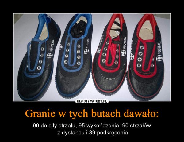 1a6feca5c8 Granie w tych butach dawało  – Demotywatory.pl