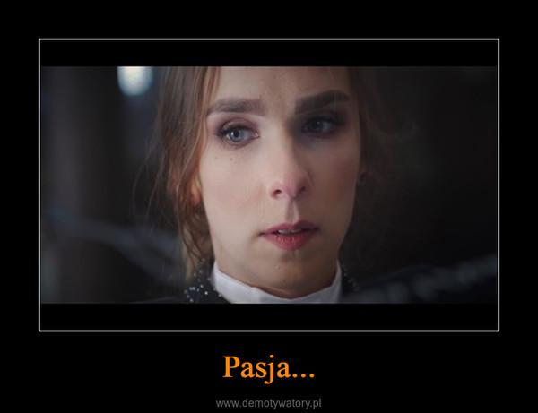 Pasja... –