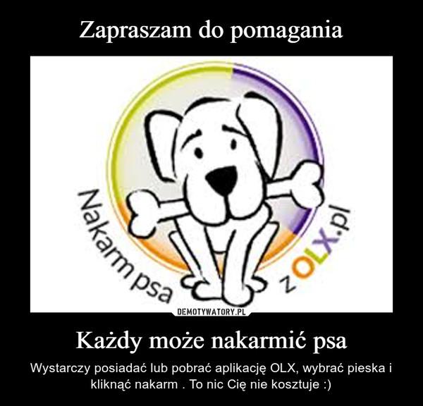 Każdy może nakarmić psa – Wystarczy posiadać lub pobrać aplikację OLX, wybrać pieska i kliknąć nakarm . To nic Cię nie kosztuje :)