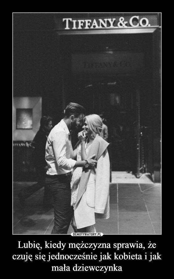 Lubię, kiedy mężczyzna sprawia, że czuję się jednocześnie jak kobieta i jak mała dziewczynka –