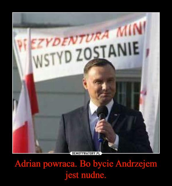 Adrian powraca. Bo bycie Andrzejem jest nudne. –