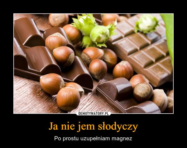 Ja nie jem słodyczy – Po prostu uzupełniam magnez