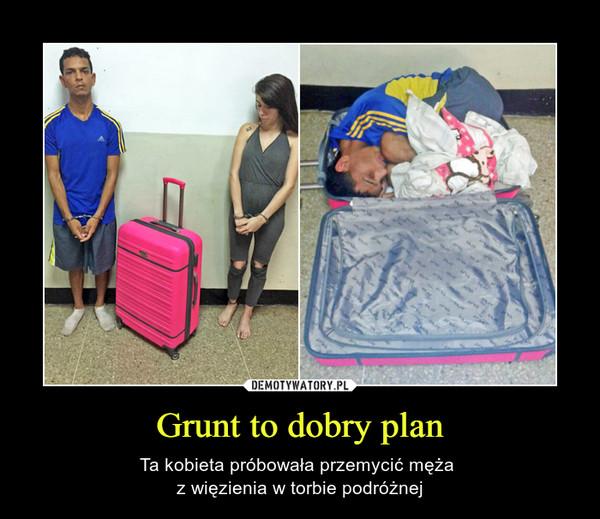 Grunt to dobry plan – Ta kobieta próbowała przemycić męża z więzienia w torbie podróżnej