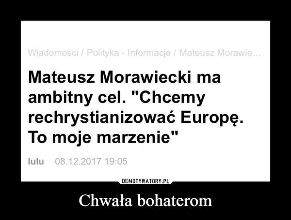 Chwała bohaterom –  Mateusz Morawiecki ma ambitny cel. Chcemy rechrystianizować Europę. To moje marzenie wiadomości polityka informacje