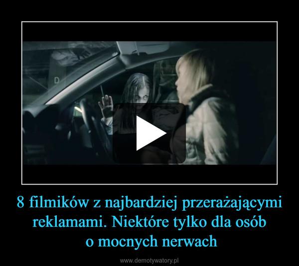 8 filmików z najbardziej przerażającymi reklamami. Niektóre tylko dla osób o mocnych nerwach –