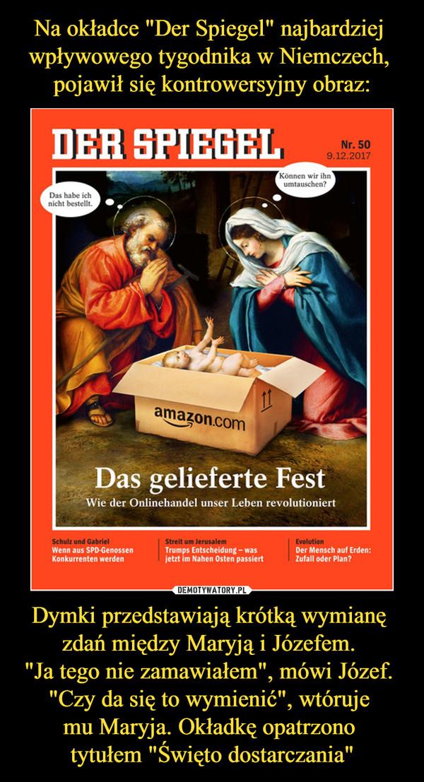 """Dymki przedstawiają krótką wymianę zdań między Maryją i Józefem. """"Ja tego nie zamawiałem"""", mówi Józef. """"Czy da się to wymienić"""", wtóruje mu Maryja. Okładkę opatrzono tytułem """"Święto dostarczania"""" –  Der spiegel nr 50 amazon.com Das gelieferte fest Wie der onlinehandel unser Leben revolutionert"""