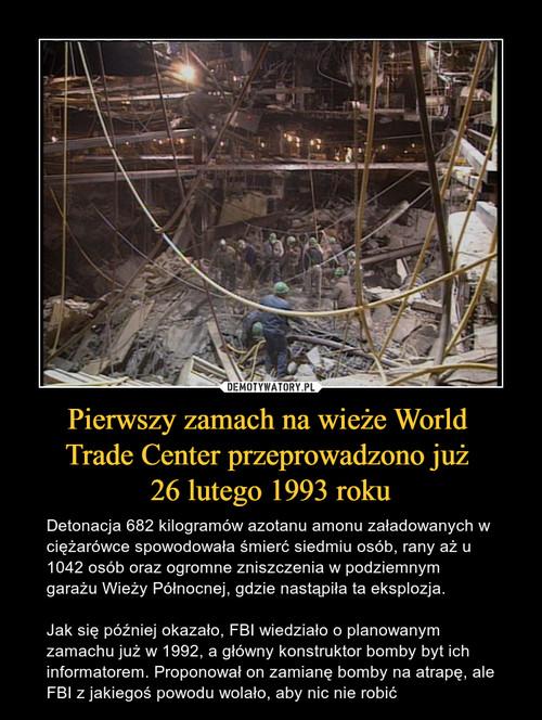 Pierwszy zamach na wieże World  Trade Center przeprowadzono już  26 lutego 1993 roku