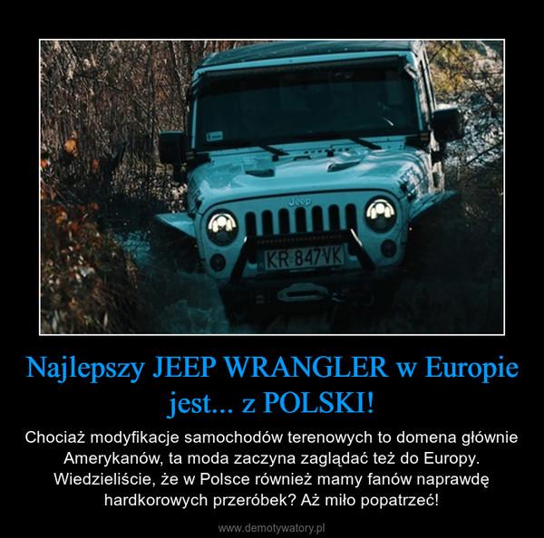 Najlepszy JEEP WRANGLER w Europie jest... z POLSKI! – Chociaż modyfikacje samochodów terenowych to domena głównie Amerykanów, ta moda zaczyna zaglądać też do Europy. Wiedzieliście, że w Polsce również mamy fanów naprawdę hardkorowych przeróbek? Aż miło popatrzeć!