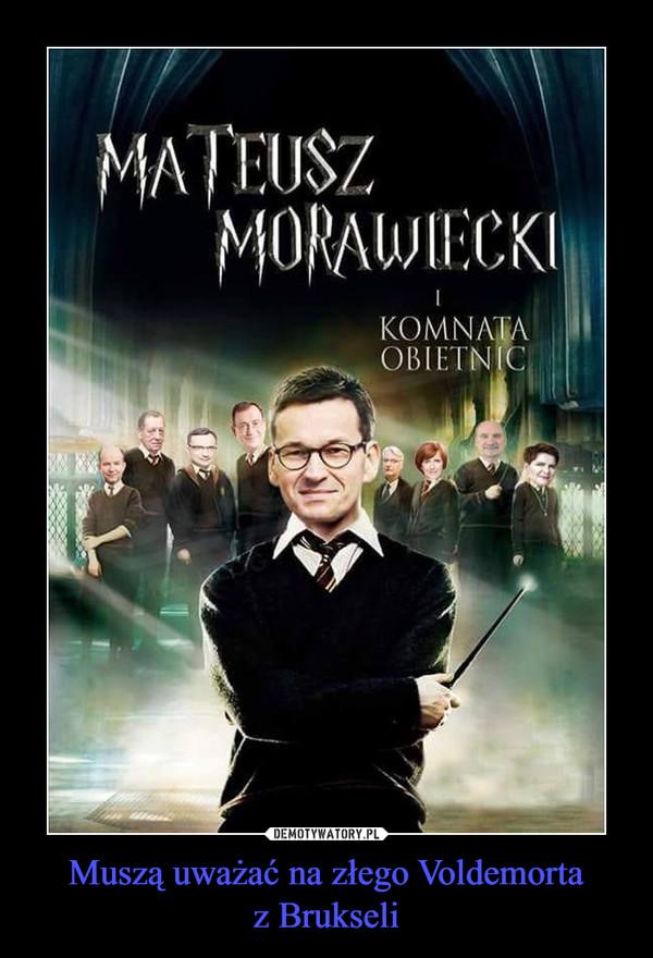 Muszą uważać na złego Voldemortaz Brukseli –