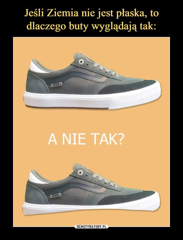 Jeśli Ziemia nie jest płaska, to dlaczego buty wyglądają tak