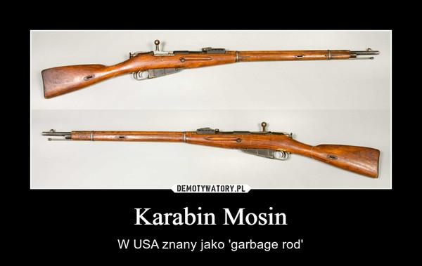 Karabin Mosin – W USA znany jako 'garbage rod'