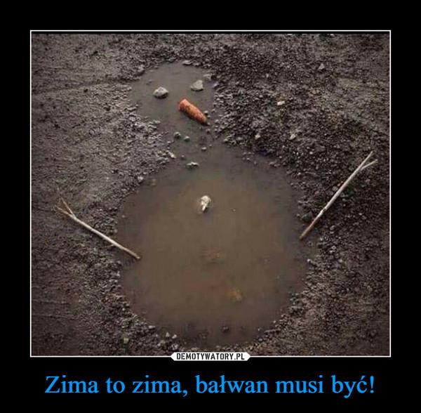 Zima to zima, bałwan musi być! –