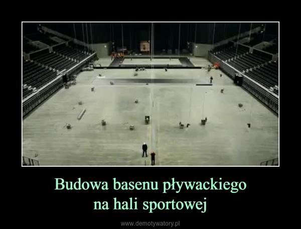 Budowa basenu pływackiegona hali sportowej –
