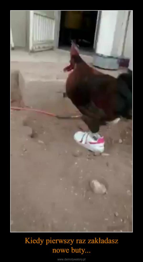 Kiedy pierwszy raz zakładasznowe buty... –